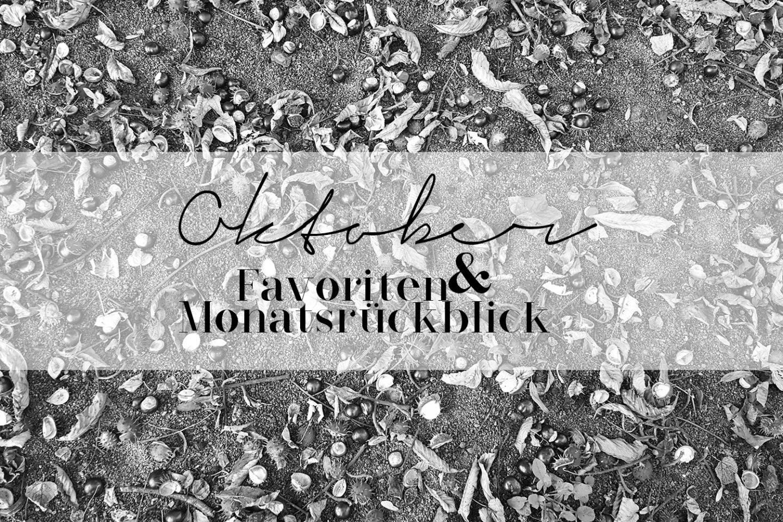 Oktober Favoriten und Monatsrückblick
