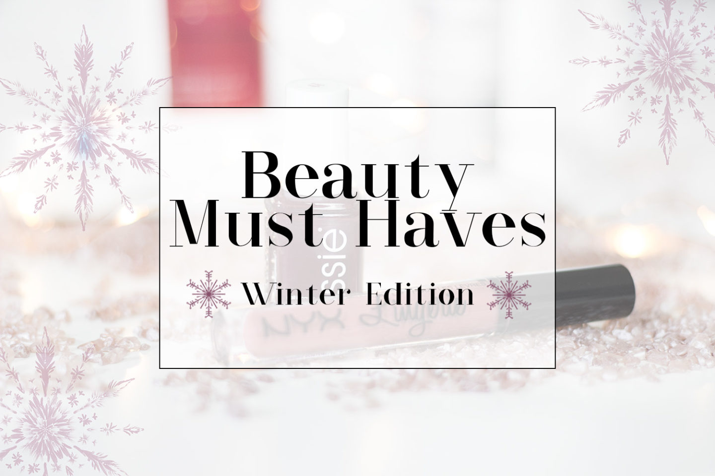 Meine Winter Beauty Must Haves